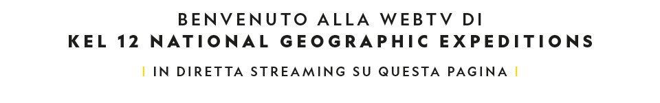 Benvenuto sulla WebTV di Kel 12 National Geographic Expeditions